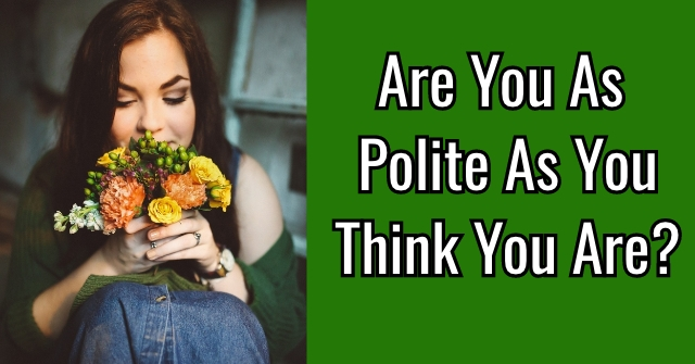 Are You As Polite As You Think You Are?