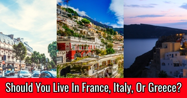 Should You Live In France, Italy, Or Greece?