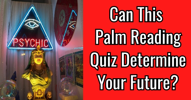 Can This Palm Reading Quiz Determine Your Future?