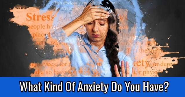 What Kind Of Anxiety Do You Have?