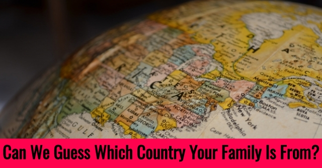 Can We Guess Which Country Your Family Is From?