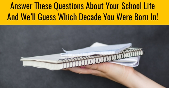 Answer These Questions About Your School Life And We'll Guess Which Decade You Were Born!