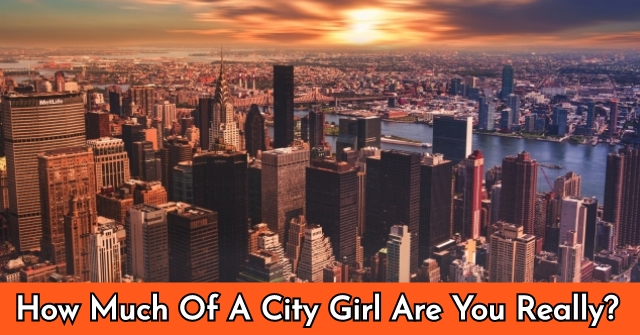 How Much Of A City Girl Are You Really?