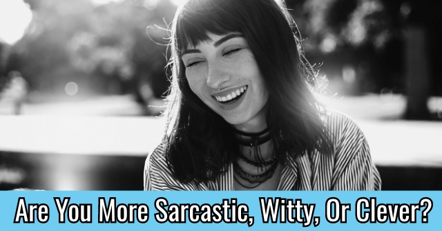 Are You More Sarcastic, Witty, Or Clever?