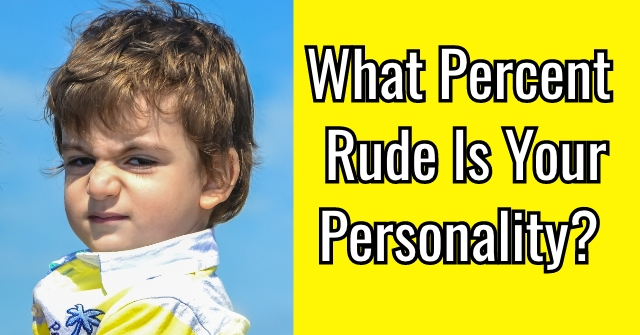What Percent Rude Is Your Personality?