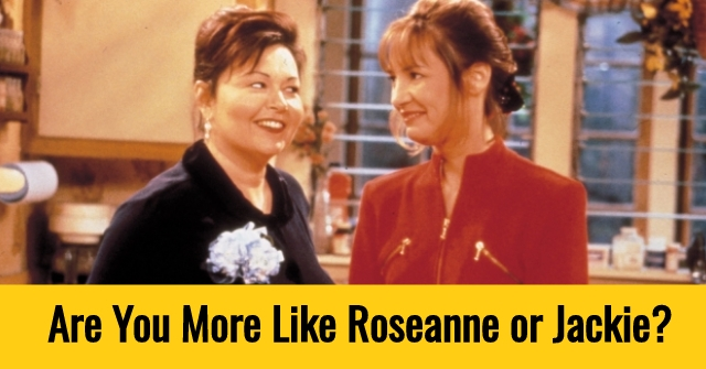 Are You More Like Roseanne or Jackie?