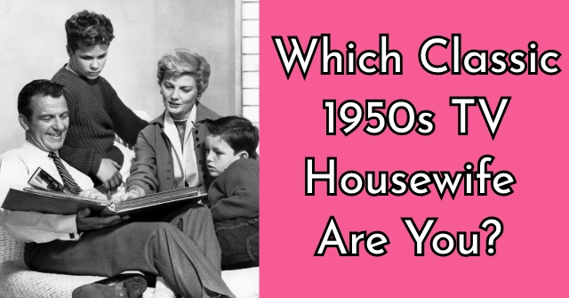 Which Classic 1950s TV Housewife Are You? | QuizLady