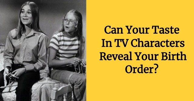 Can Your Taste In TV Characters Reveal Your Birth Order?