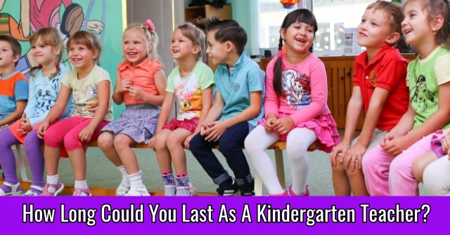 How Long Could You Last As A Kindergarten Teacher?