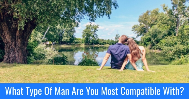 What Type Of Man Are You Most Compatible With?