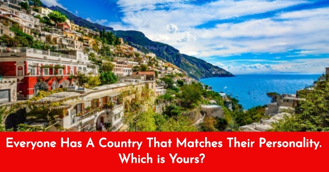 Everyone Has A Country That Matches Their Personality. Which is Yours?