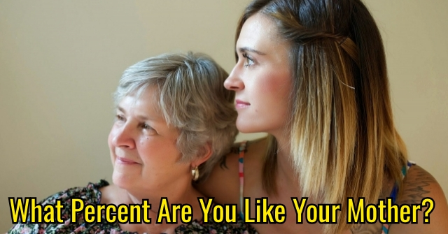 What Percent Are You Like Your Mother?