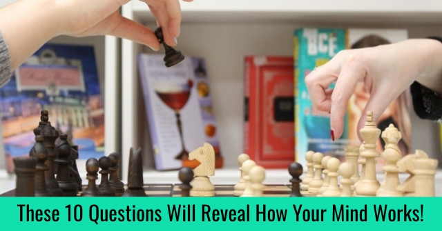 These 10 Questions Will Reveal How Your Mind Works!