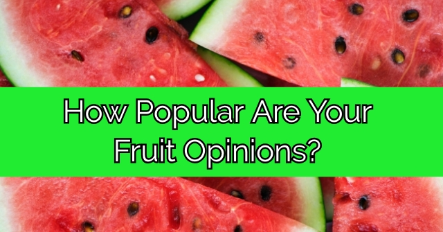How Popular Are Your Fruit Opinions?