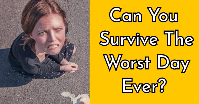Can You Survive The Worst Day Ever?