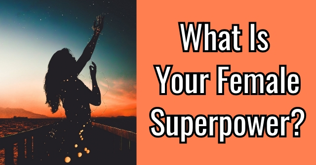 What Is Your Female Superpower?