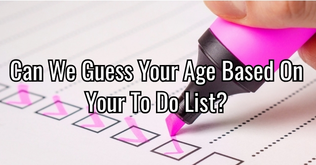 Can We Guess Your Age Based on Your To Do List?