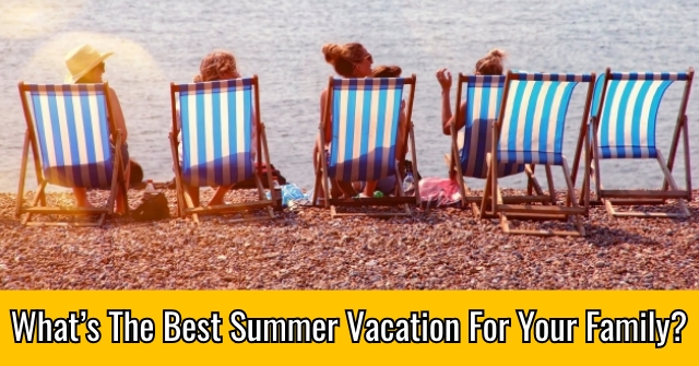 What's The Best Summer Vacation For Your Family?
