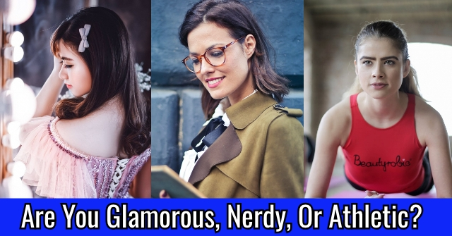 Are You Glamorous, Nerdy, Or Athletic?
