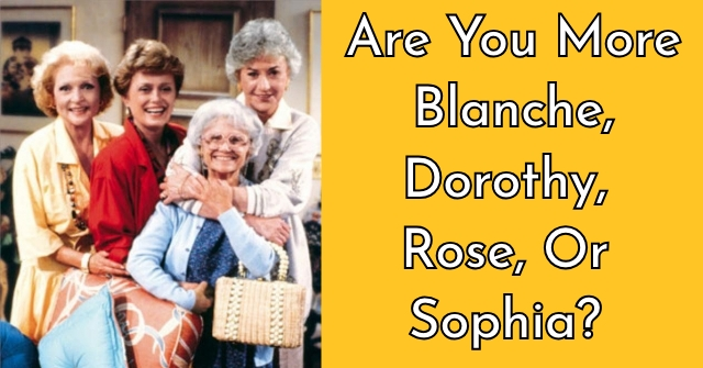 Are You More Blanche, Dorothy, Rose, Or Sophia?