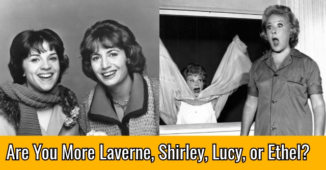 Are You More Laverne, Shirley, Lucy, or Ethel?
