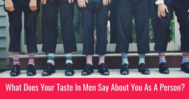 What Does Your Taste In Men Say About You As A Person?