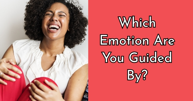 Which Emotion Are You Guided By?