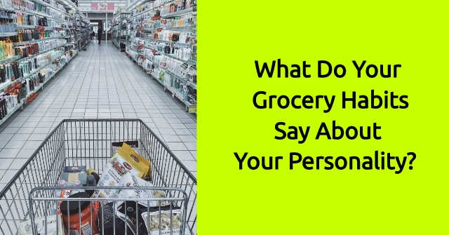 What Do Your Grocery Habits Say About Your Personality?
