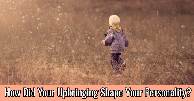 How Did Your Upbringing Shape Your Personality?