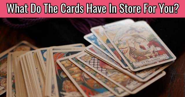 What Do The Cards Have In Store For You?