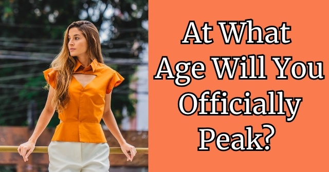 At What Age Will You Officially Peak?