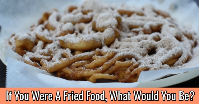 If You Were A Fried Food, What Would You Be?