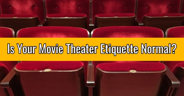 Is Your Movie Theater Etiquette Normal?