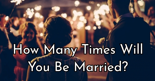How Many Times Will You Be Married?