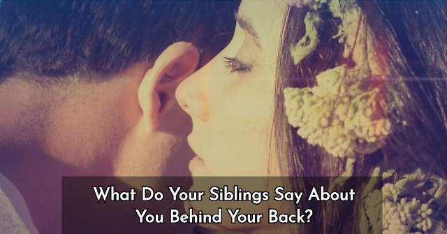 What Do Your Siblings Say About You Behind Your Back?