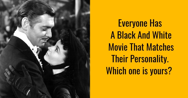 Everyone Has a Black And White Movie That Matches Their Personality. Which one is yours?