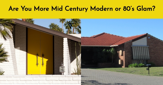 Are You More Mid Century Modern or 80's Glam?