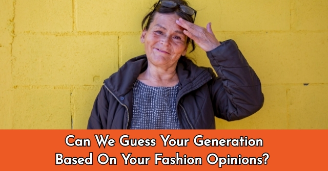 Can We Guess Your Generation Based On Your Fashion Opinions?
