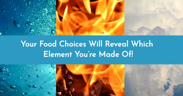 Your Food Choices Will Reveal Which Element You're Made Of!