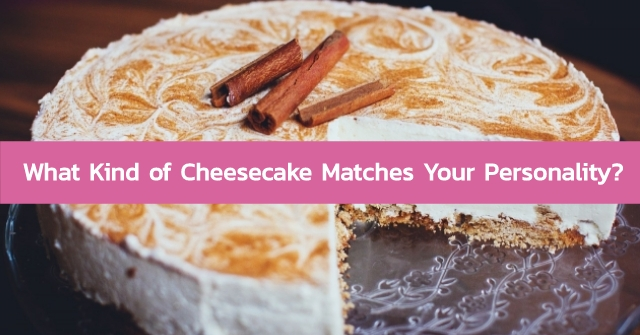 What Kind of Cheesecake Matches Your Personality?