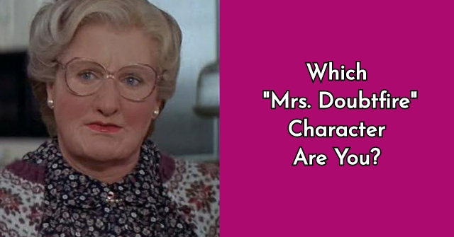 "Which ""Mrs. Doubtfire""Character Are You?"