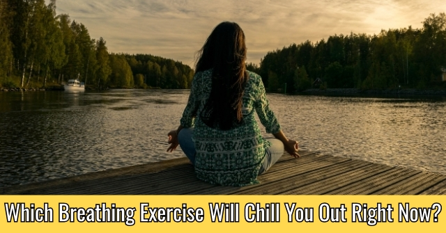 Which Breathing Exercise Will Chill You Out Right Now?