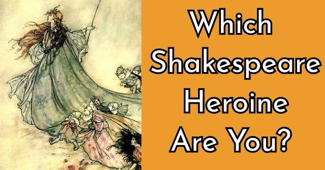 Which Shakespeare Heroine Are You?