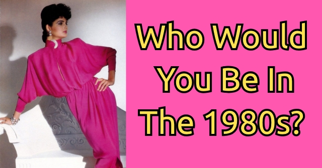Who Would You Be In The 1980s?