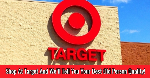 Shop At Target And We'll Tell You Your Best Old Person Quality!