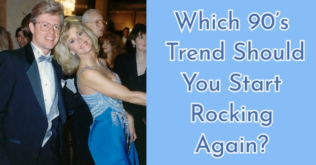 Which 90's Trend Should You Start Rocking Again?