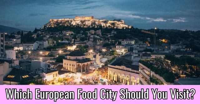 Which European Food City Should You Visit?
