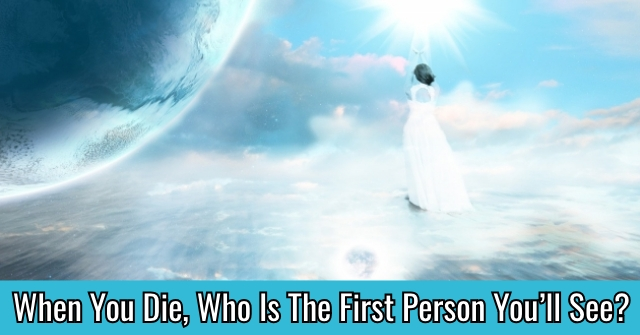 When You Die, Who Is The First Person You'll See?
