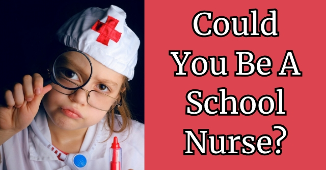 Could You Be A School Nurse?