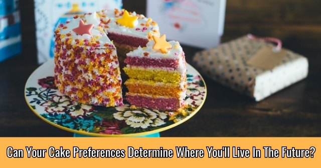 Can Your Cake Preferences Determine Where You'll Live In The Future?